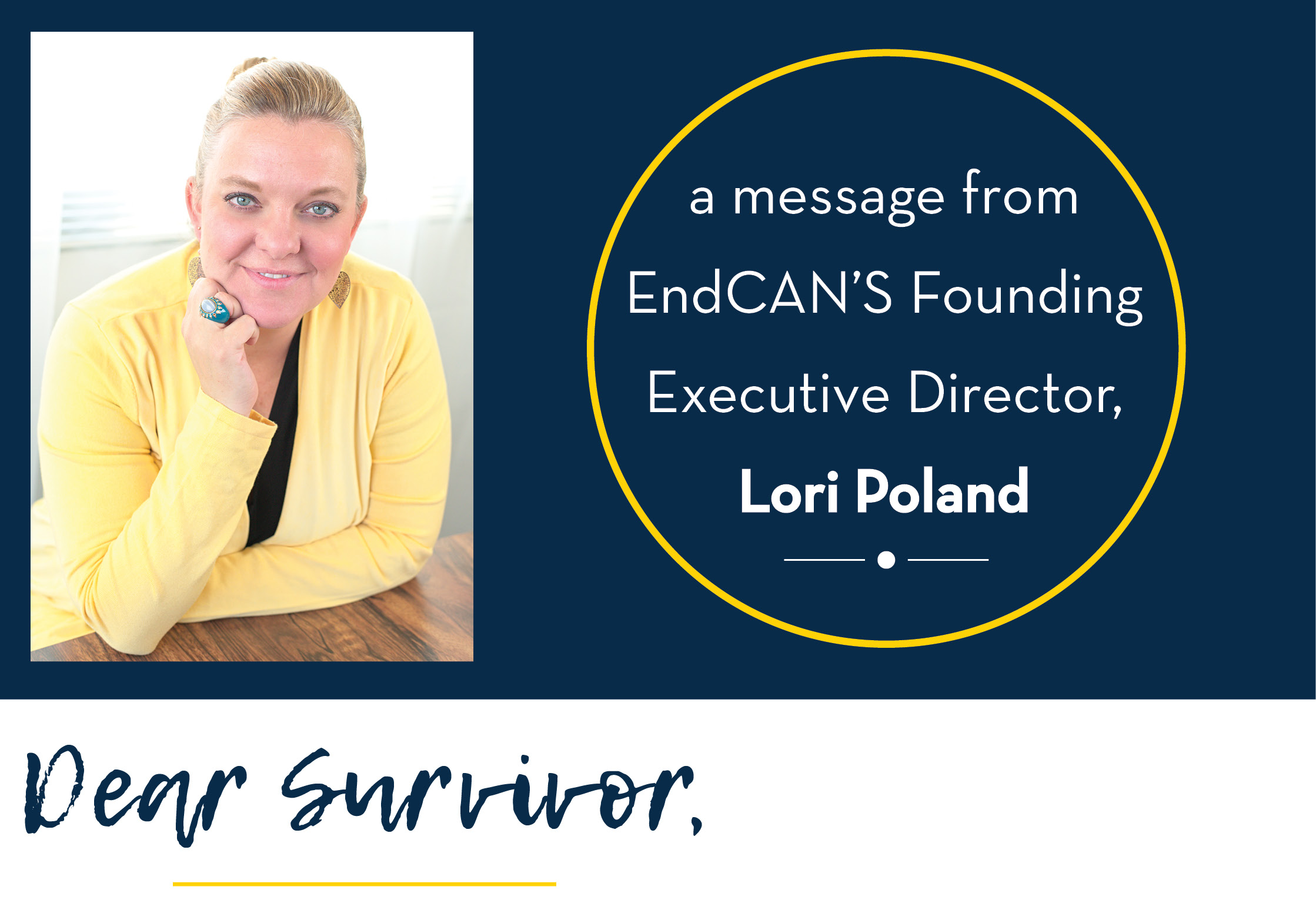A photo of Lori Poland. a message from EndCAN Founding Executive Director, Lori Poland. Dear Survivor: